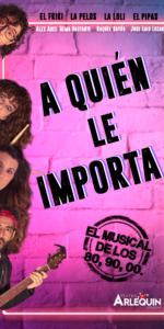 A Quién le Importa, el musical de los 80s y 90s - A QUIEN LE importa arlequin gran via